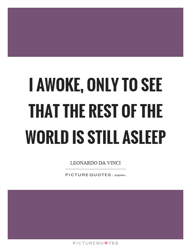 I awoke, only to see that the rest of the world is still asleep Picture Quote #1