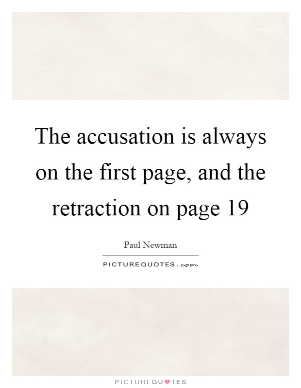 The accusation is always on the first page, and the retraction on page 19 Picture Quote #1