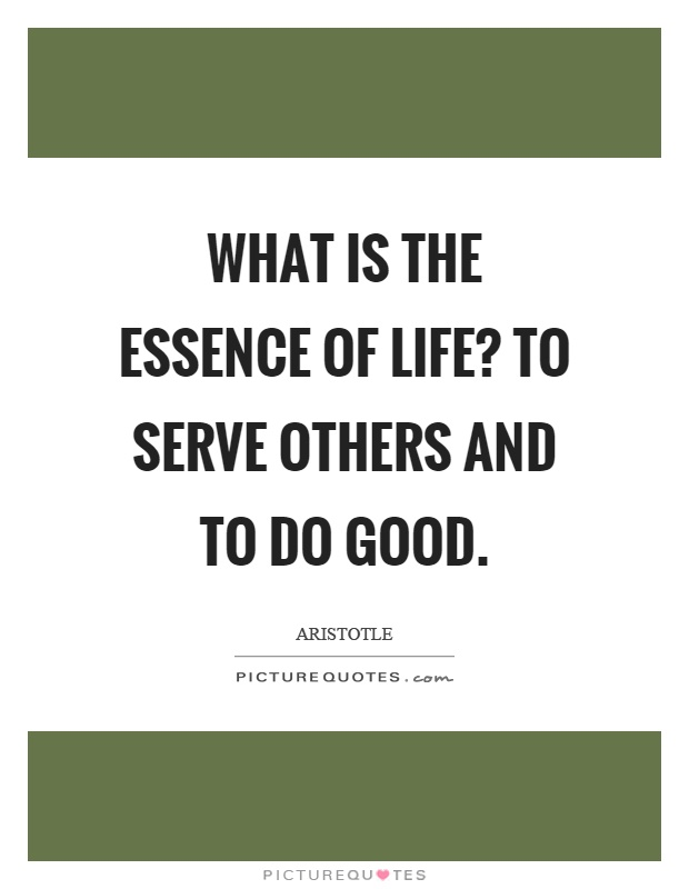 What is the essence of life? To serve others and to do good Picture Quote #1