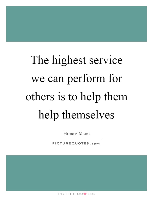 The highest service we can perform for others is to help them help themselves Picture Quote #1