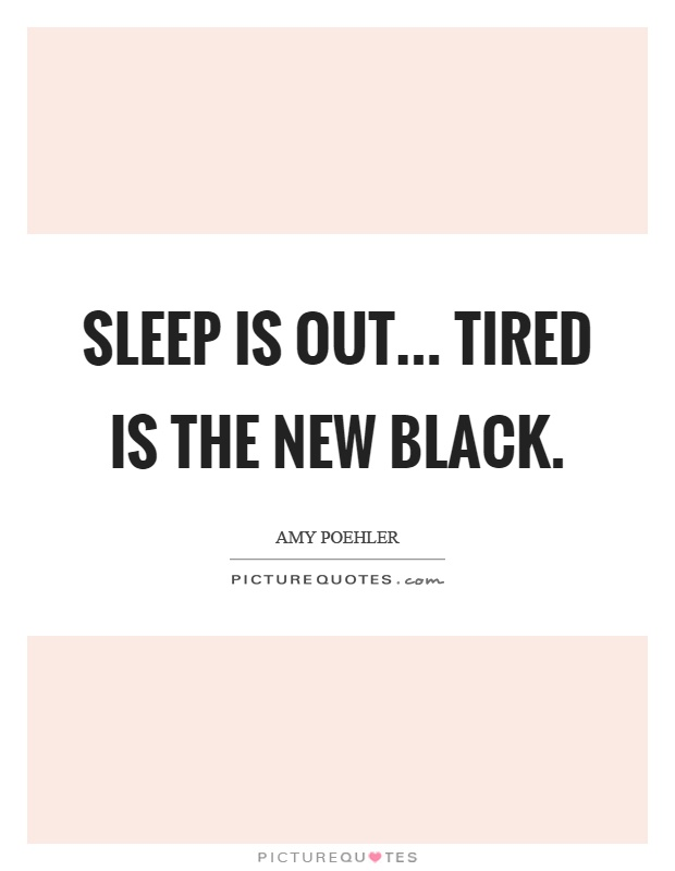 Sleep is out... tired is the new black Picture Quote #1