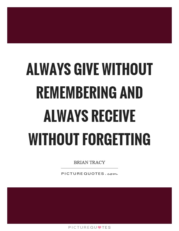 Always give without remembering and always receive without forgetting Picture Quote #1