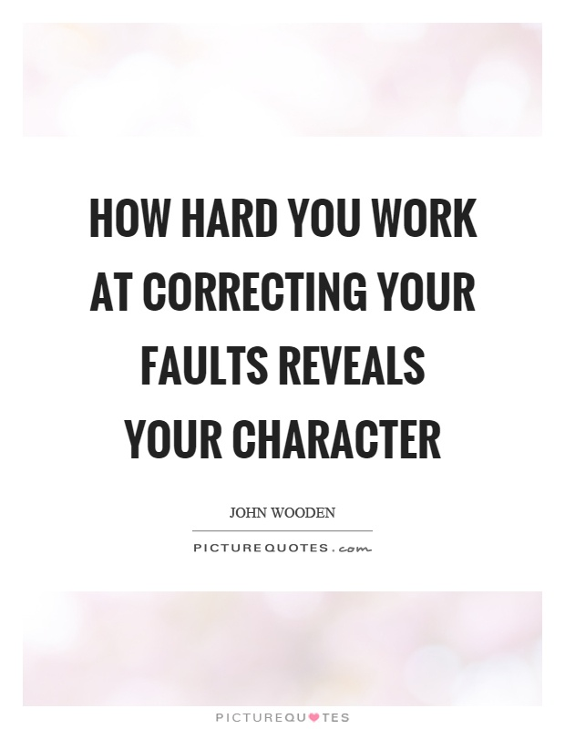 How hard you work at correcting your faults reveals your character Picture Quote #1