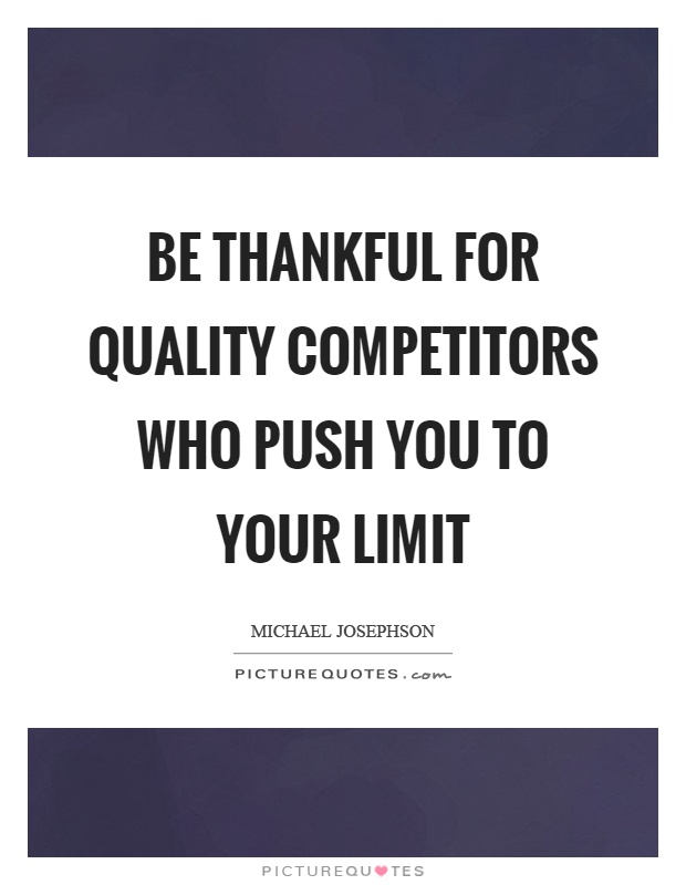 Be thankful for quality competitors who push you to your limit Picture Quote #1