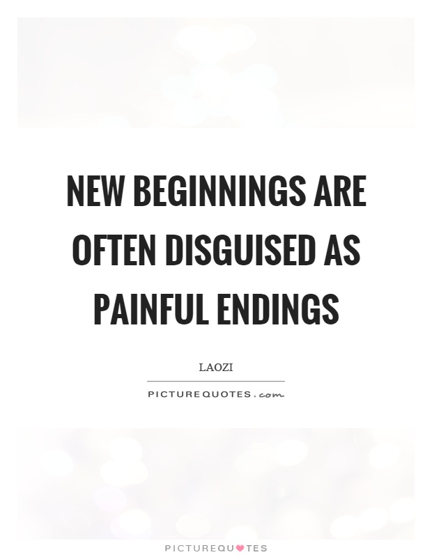 New beginnings are often disguised as painful endings Picture Quote #1
