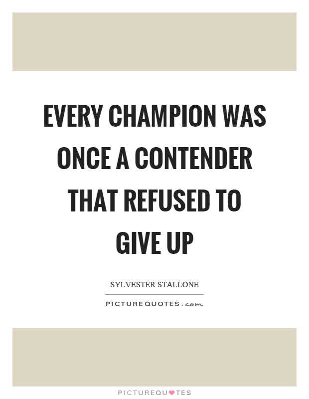 Every champion was once a contender that refused to give up Picture Quote #1