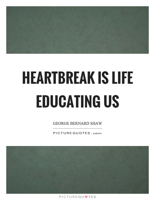 Heartbreak is life educating us Picture Quote #1