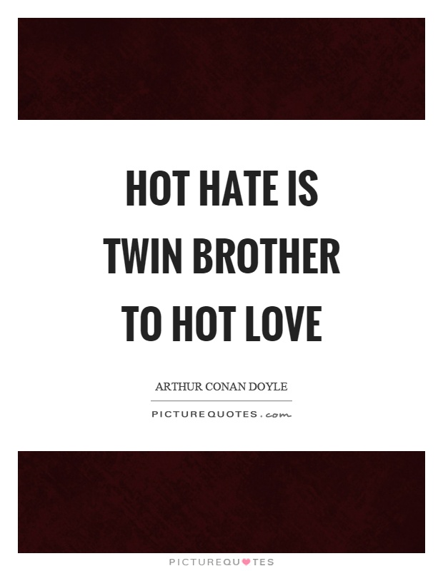 Hot hate is twin brother to hot love Picture Quote #1