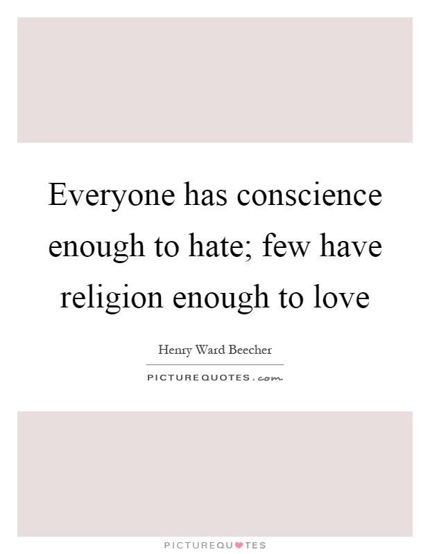 Everyone has conscience enough to hate; few have religion enough to love Picture Quote #1