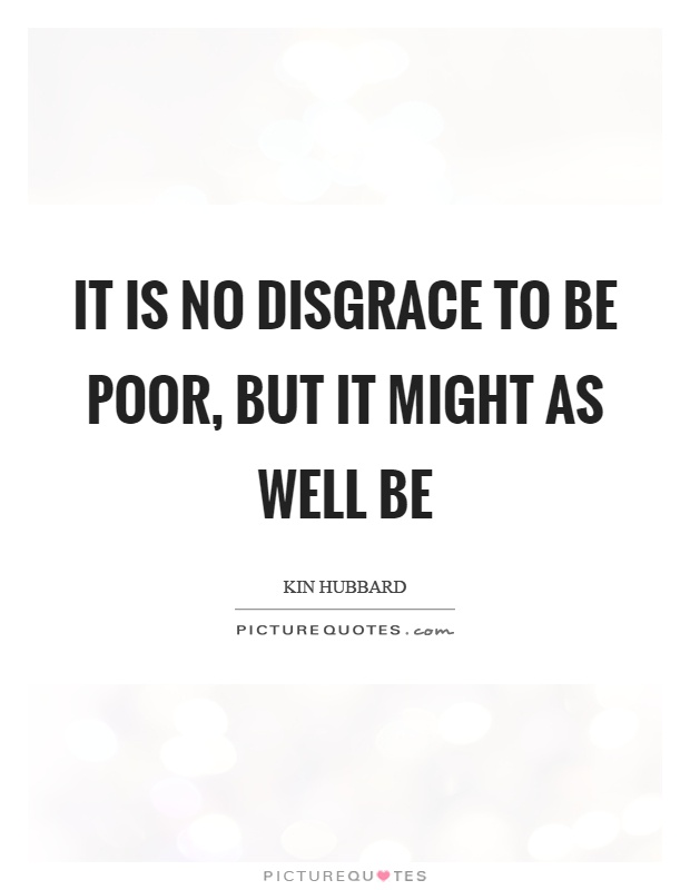 It is no disgrace to be poor, but it might as well be Picture Quote #1