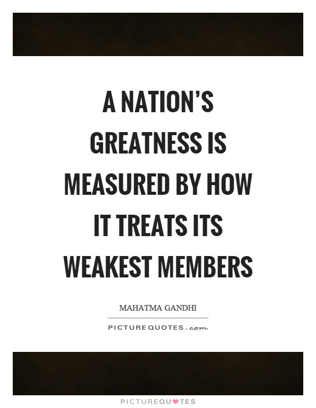 [Image: a-nations-greatness-is-measured-by-how-i...uote-1.jpg]