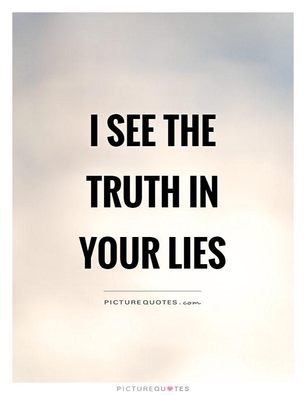 I see the truth in your lies Picture Quote #1