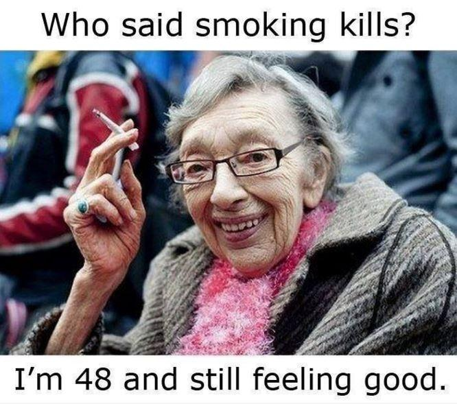 Who said smoking kills? I'm 48 and still feel good Picture Quote #1