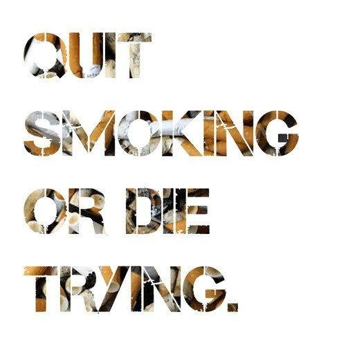 Quit smoking or die trying Picture Quote #1