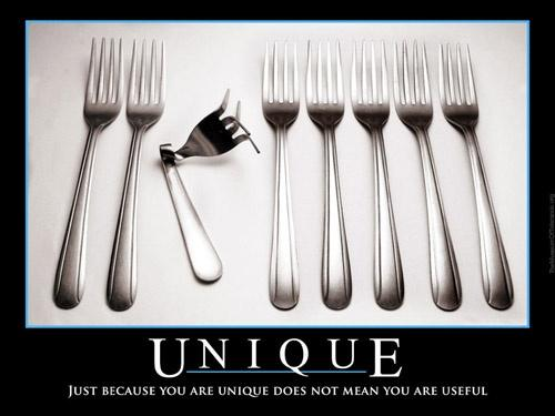 Unique. Just because you are unique does not mean you are useful Picture Quote #1