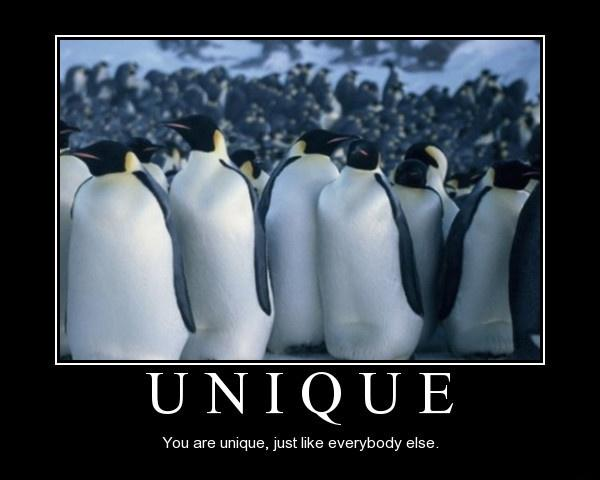 Unique. You are unique, just like everybody else Picture Quote #1