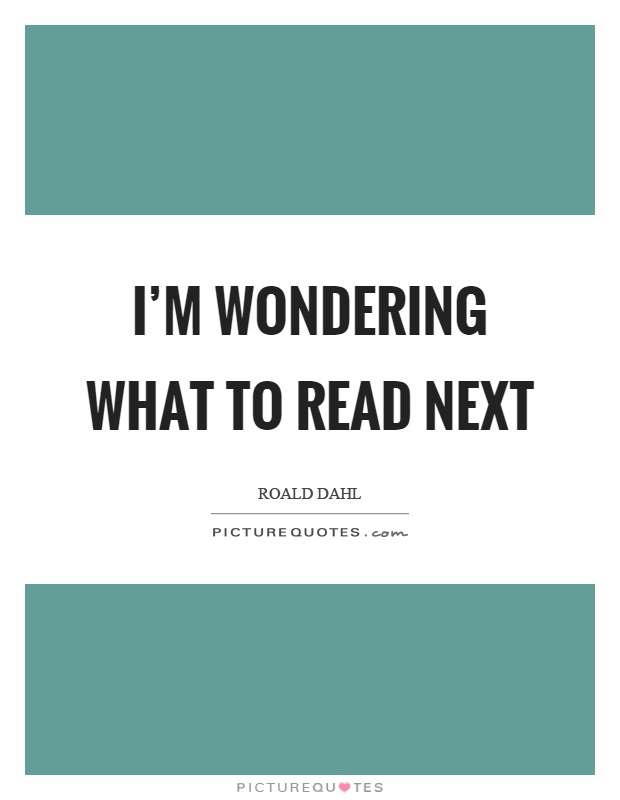I'm wondering what to read next Picture Quote #1