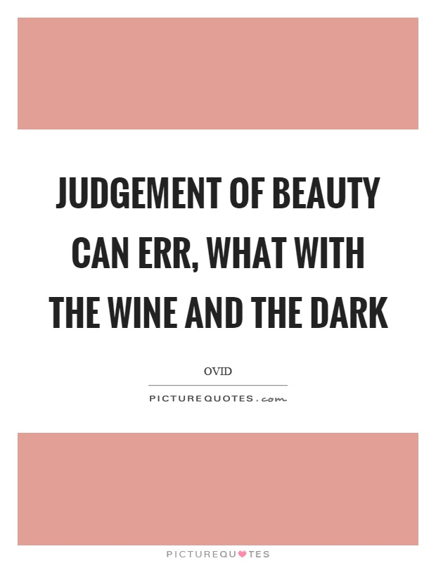 Judgement of beauty can err, what with the wine and the dark Picture Quote #1