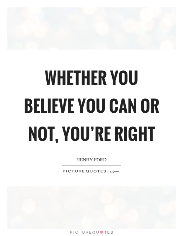 Whether you believe you can or not, you're right Picture Quote #1