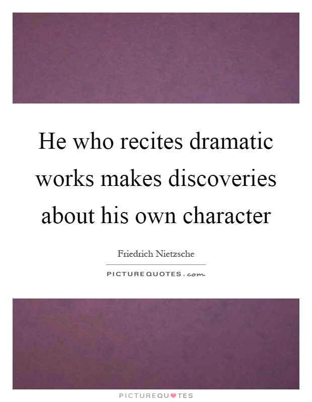 He who recites dramatic works makes discoveries about his own character Picture Quote #1