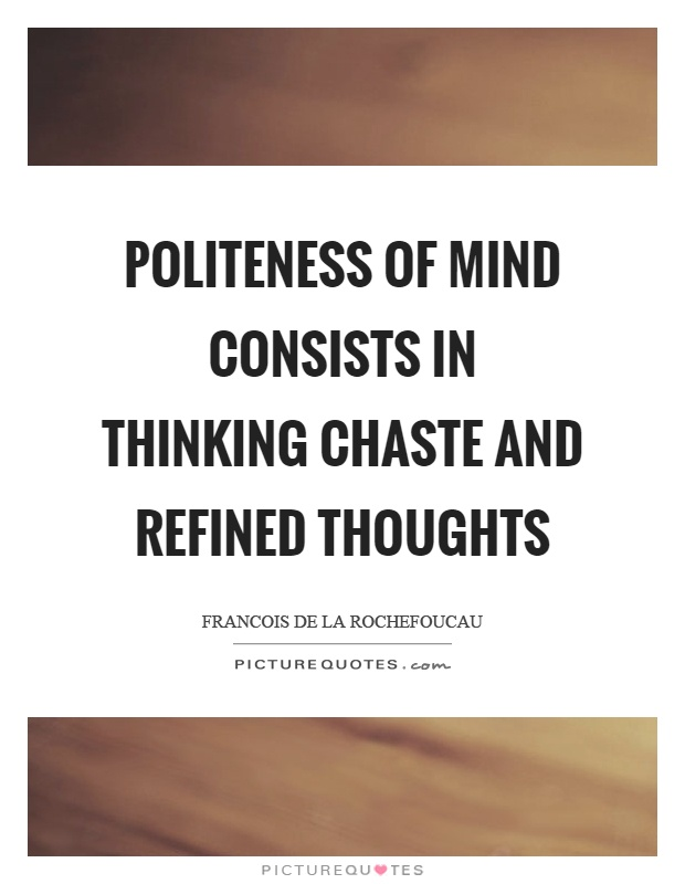 Politeness of mind consists in thinking chaste and refined thoughts Picture Quote #1