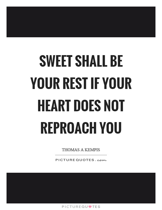 Sweet shall be your rest if your heart does not reproach you Picture Quote #1