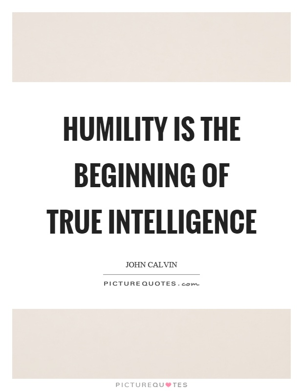 Humility is the beginning of true intelligence Picture Quote #1