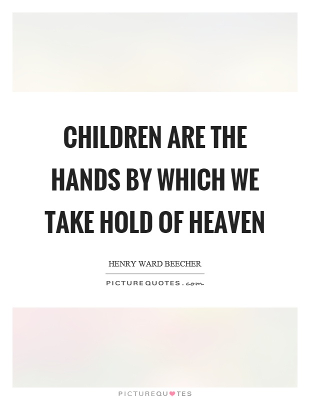Children are the hands by which we take hold of heaven Picture Quote #1