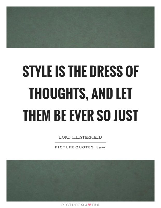 Style is the dress of thoughts, and let them be ever so just Picture Quote #1