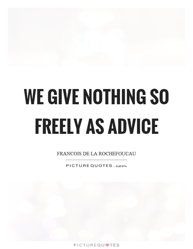 We give nothing so freely as advice Picture Quote #1