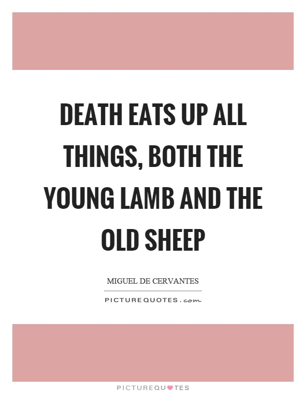 Death eats up all things, both the young lamb and the old sheep Picture Quote #1