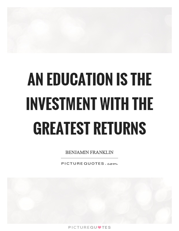 An education is the investment with the greatest returns Picture Quote #1