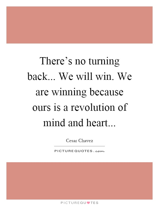 There's no turning back... We will win. We are winning because ours is a revolution of mind and heart Picture Quote #1