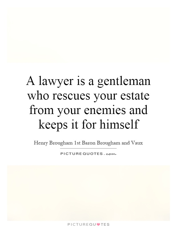A lawyer is a gentleman who rescues your estate from your enemies and keeps it for himself Picture Quote #1