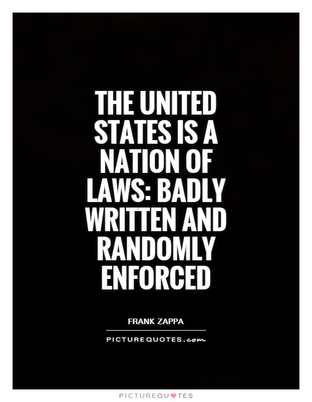 The United States is a nation of laws: badly written and randomly enforced Picture Quote #1