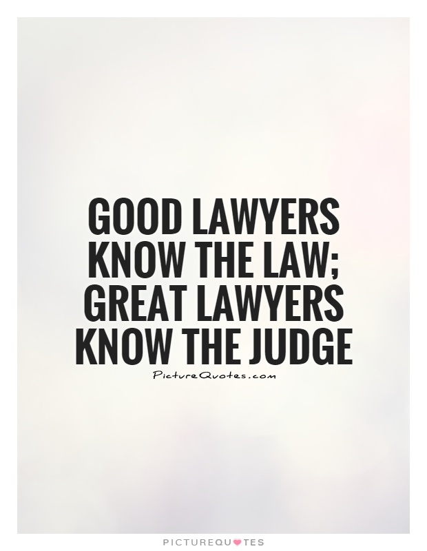 Good lawyers know the law; great lawyers know the judge Picture Quote #1
