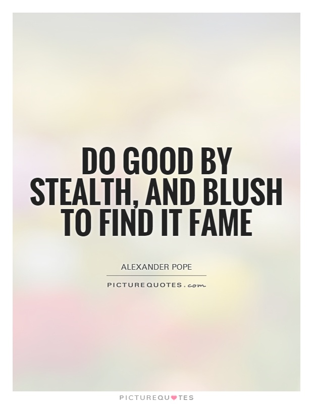 Do good by stealth, and blush to find it fame Picture Quote #1