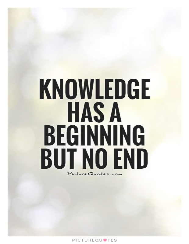 Knowledge has a beginning but no end Picture Quote #1