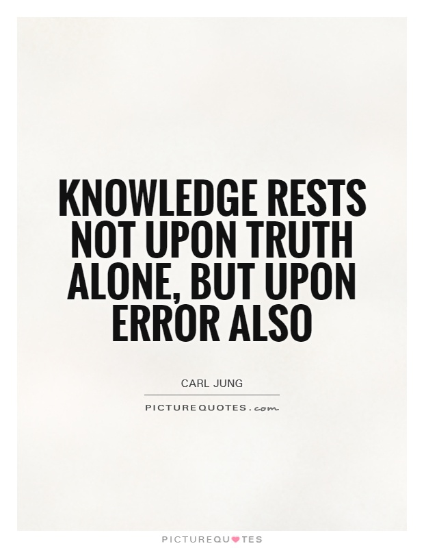 Knowledge rests not upon truth alone, but upon error also Picture Quote #1