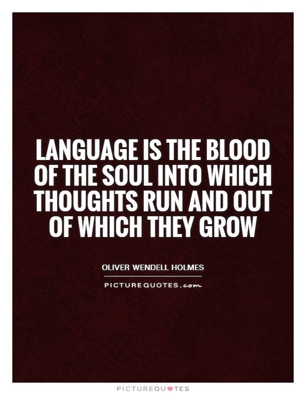 Language is the blood of the soul into which thoughts run and out of which they grow Picture Quote #1