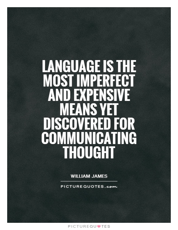 Language is the most imperfect and expensive means yet discovered for communicating thought Picture Quote #1