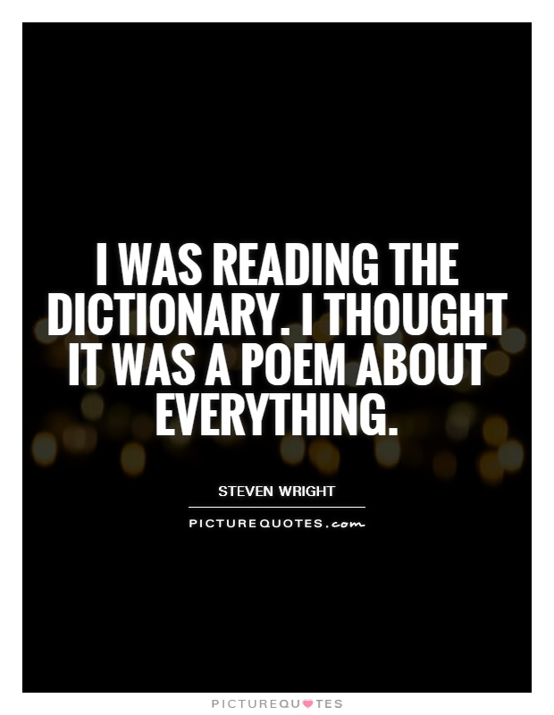 I was reading the dictionary. I thought it was a poem about everything Picture Quote #1