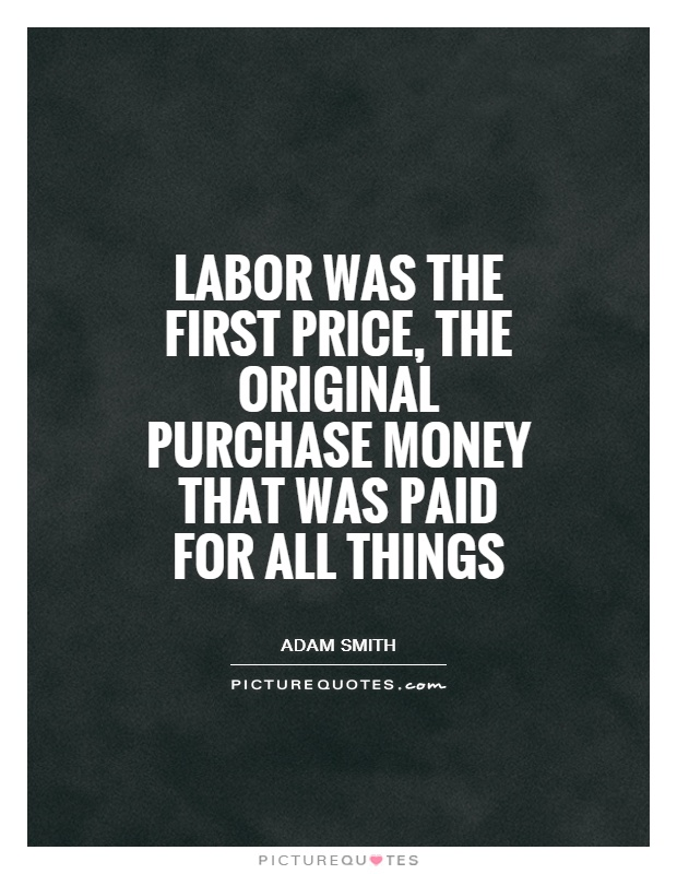 Labor was the first price, the original purchase money that was paid for all things Picture Quote #1