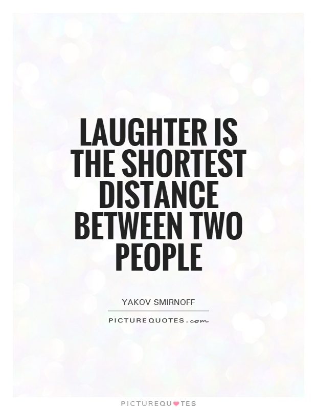 Laughter is the shortest distance between two people Picture Quote #1