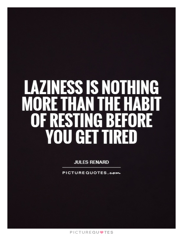 Laziness is nothing more than the habit of resting before you get tired Picture Quote #1