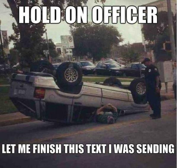 Hold on officer, let me finish this text I was sending Picture Quote #1