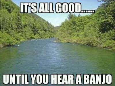 It's all good... until you hear a banjo Picture Quote #1