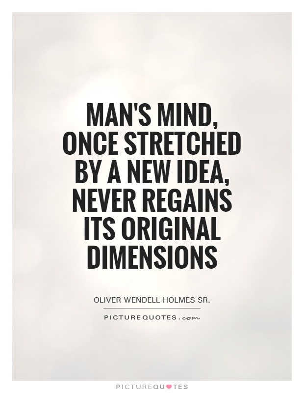 Man's mind, once stretched by a new idea, never regains its original dimensions Picture Quote #1