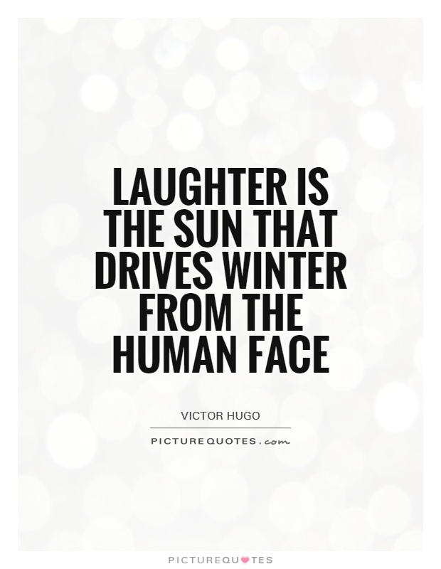 Laughter is the sun that drives winter from the human face Picture Quote #1
