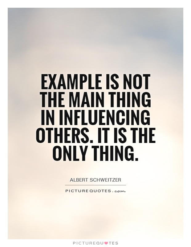 example is not the main thing in influencing others it is the only
